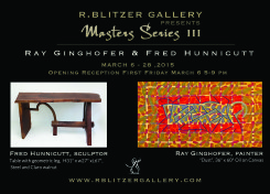 Masters Series III- Ray Ginghofer and Fred Hunnicutt. March 6 – 28, 2015. Gallery hours Tuesday – Saturday,11 am – 5 pm